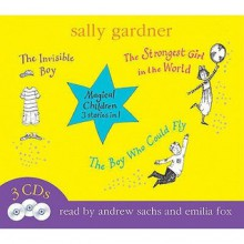 "Magical Children: ""The Strongest Girl In The World"", ""The Smallest Girl Ever"", ""The Boy Who Could Fly"" V. 1 - Sally Gardner, Andrew Sachs, Emilia Fox"