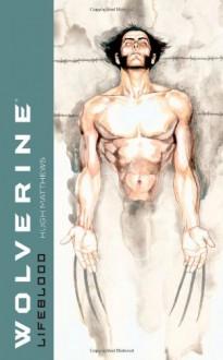 Wolverine: Lifeblood (Wolverine - Matthew Hughes, Hugh Matthews