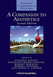 A Companion to Aesthetics - Stephen Davies, Kathleen Marie Higgins, Robert Hopkins, Robert Stecker, David Edward Cooper
