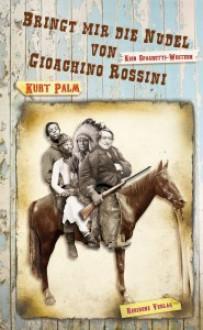 Bringt mir die Nudel von Gioachino Rossini - Kurt Palm