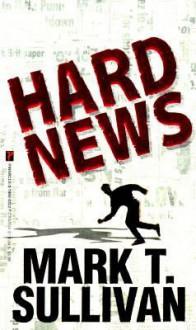Hard News - Mark T. Sullivan