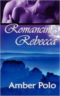 Romancing Rebecca - Amber Polo