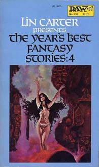 The Year's Best Fantasy Stories 4 - Arthur W. Saha, Poul Anderson, Tanith Lee, Ramsey Campbell, Grail Undwin, Clark Ashton Smith, Robert E. Howard, Andrew J. Offutt, Philip Coakley, Avram Davidson, Pat McIntosh, Phyllis Eisenstein