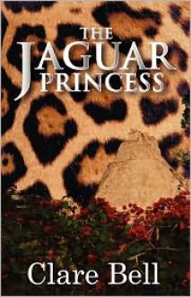 The Jaguar Princess - Clare Bell