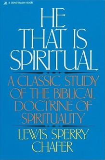 He That Is Spiritual - Lewis Sperry Chafer