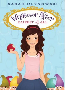 Whatever After #1: Fairest of All - Sarah Mlynowski