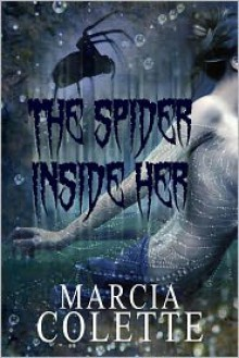 The Spider Inside Her (Dark Encounters #1) - Marcia Colette