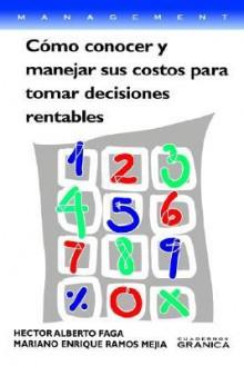 Como Conocer y Manejar Sus Costos Para Tomar Decisiones Rentables - Hictor Alberto Faga, Mariano Enrique Ramos Mejma