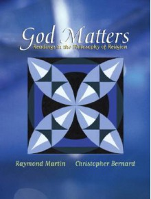 God Matters: Readings in the Philosophy of Religion - Raymond Martin, Christopher Bernard