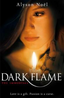 The Immortals: Dark Flame - Alyson Noel