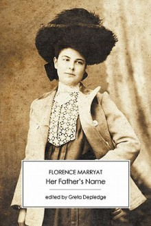 Her Father's Name - Florence Marryat, Greta Depledge