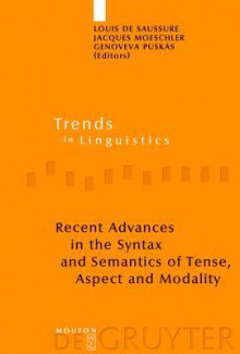 Recent Advances in the Syntax and Semantics of Tense, Aspect and Modality - Louis de Saussure