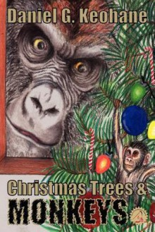 Christmas Trees & Monkeys - Daniel G. Keohane, Kellianne Jones