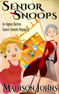 Senior Snoops (Agnes Barton Senior Sleuth Mystery, #3) - Madison Johns