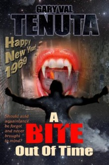 A Bite Out of Time - (A rock-n-roll vampire tale with a time travel twist) - Gary Val Tenuta