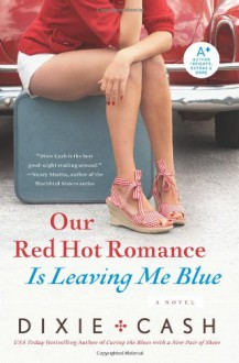 Our Red Hot Romance Is Leaving Me Blue: A Novel (Domestic Equalizers) - Dixie Cash