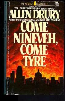 Come Nineveh, Come Tyre - Allen Drury