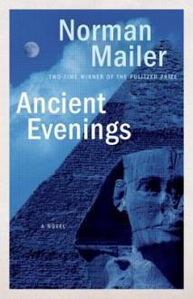 Ancient Evenings: A Novel - Norman Mailer