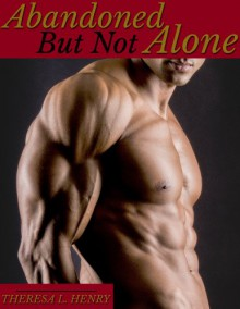 Abandoned but not Alone - Theresa L. Henry