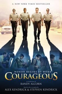 Courageous - Alex Kendrick, Stephen Kendrick, Randy Alcorn