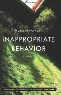 Inappropriate Behavior: Stories - Murray Farish