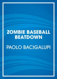 Zombie Baseball Beatdown (Audio) - Paolo Bacigalupi