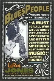 Blues People: Negro Music in White America - Amiri Baraka