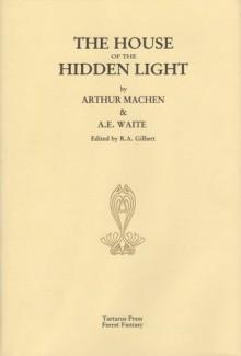 The House of the Hidden Light - Arthur Machen, R.A. Gilbert