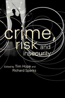 Crime, Risk and Insecurity - Tim Hope, Richard Sparks