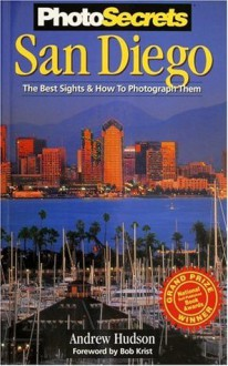 PhotoSecrets San Diego: The Best Sights and How to Photograph Them (Photosecrets) - Andrew Hudson, Bob Krist