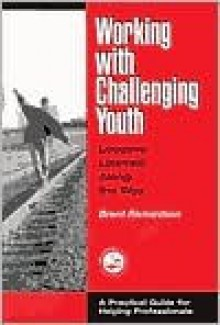 Working with Challenging Youth: Lessons Learned Along the Way (Accelerated Development) - Bren Richardson, Richardson Bren