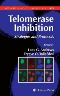 Telomerase Inhibition: Strategies and Protocols - Lucy Andrews, Lucy Andrews