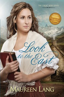 Look to the East (The Great War Book 1) - Maureen Lang