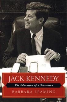 Jack Kennedy: The Education of a Statesman - Barbara Leaming, Barbara M. Bachman
