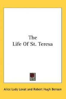 The Life of St. Teresa - Alice Lovat