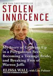 Stolen Innocence: My Story of Growing Up in a Polygamous Sect, Becoming a Teenage Bride, and Breaking Free of Warren Jeffs - Elissa Wall, Lisa Pulitzer
