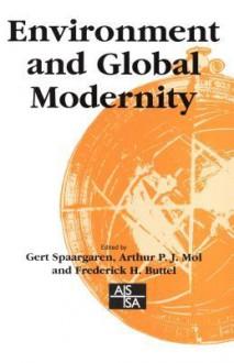 Environment and Global Modernity - Gert Spaargaren, Arthur P J P J Mol, Frederick H. Buttel