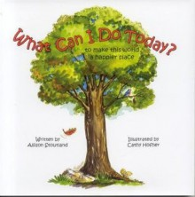What Can I Do Today?: To Make This World a Happier Place - Allison Stoutland