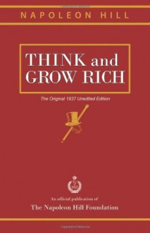 Think and Grow Rich: The Original 1937 Unedited Edition - Napoleon Hill