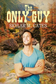 The Only Guy (The Guy Series) - Skylar M. Cates