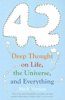 42: Deep Thought on Life, the Universe, and Everything - Mark Vernon