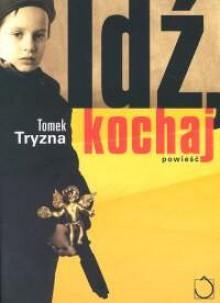 Idź, kochaj - Tomek Tryzna