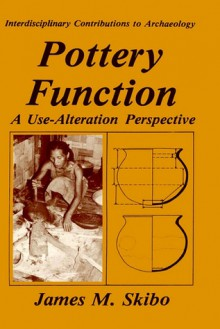 Pottery Function: A Use-Alteration Perspective - James M. Skibo