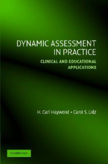 Dynamic Assessment in Practice: Clinical and Educational Applications - H. Carl Haywood