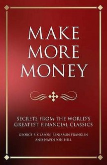 Make More Money: Secrets from the World's Greatest Financial Classics. Interpretations by Karen McCreadie, Tim Phillips and Steve Ships - Karen McCreadie