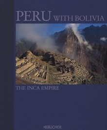 Peru with Bolivia: The Inca Empire - Arne Nicolaisen, Rainer Waterkamp