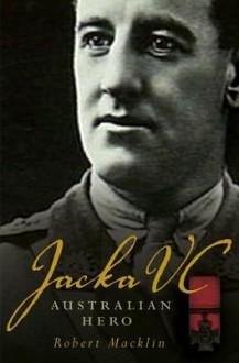 Jacka VC: Australian Hero - Robert Macklin