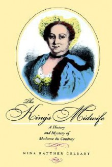 The King's Midwife: A History and Mystery of Madame du Coudray - Nina Rattner Gelbart