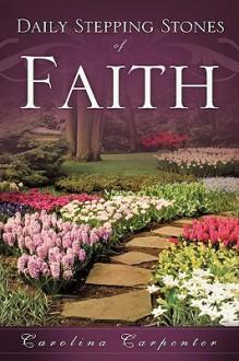 Daily Stepping Stones of Faith - Carolina Carpenter