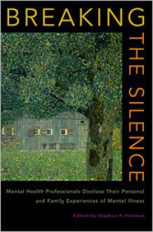 Breaking the Silence: Mental Health Professionals Disclose Their Personal and Family Experiences of Mental Illness - Stephen Hinshaw